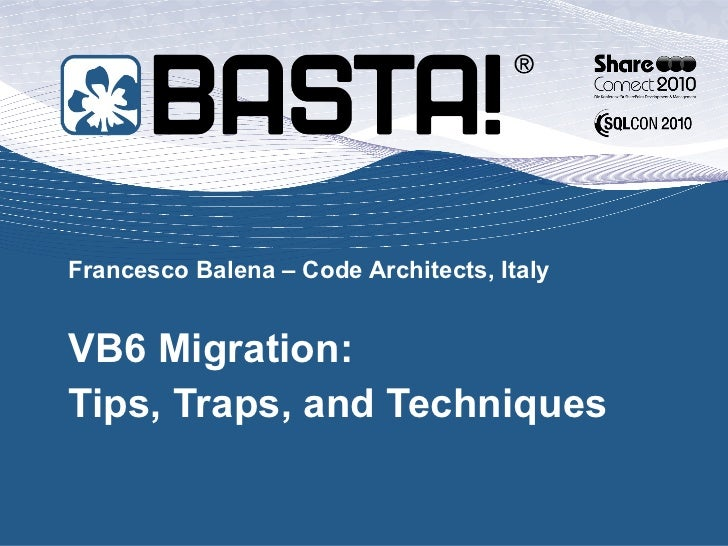 Francesco Balena – Code Architects, Italy VB6 Migration: Tips, Traps, and Techniques