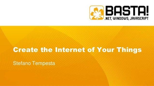 Create the Internet of Your Things Stefano Tempesta
