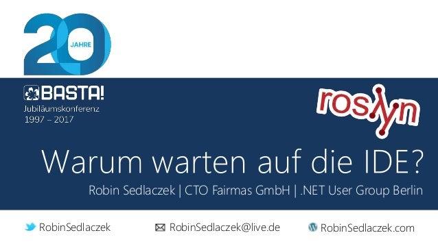 Robin Sedlaczek | CTO Fairmas GmbH | .NET User Group Berlin RobinSedlaczek RobinSedlaczek@live.de RobinSedlaczek.com