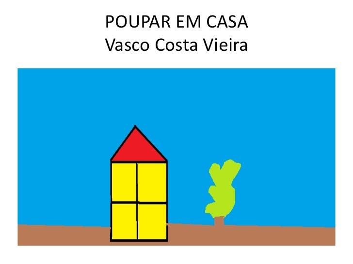 POUPAR EM CASAVasco Costa Vieira