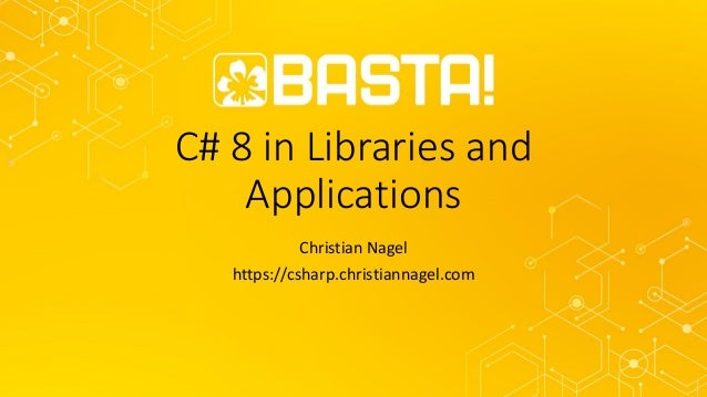 C# 8 in Libraries and Applications Christian Nagel https://csharp.christiannagel.com