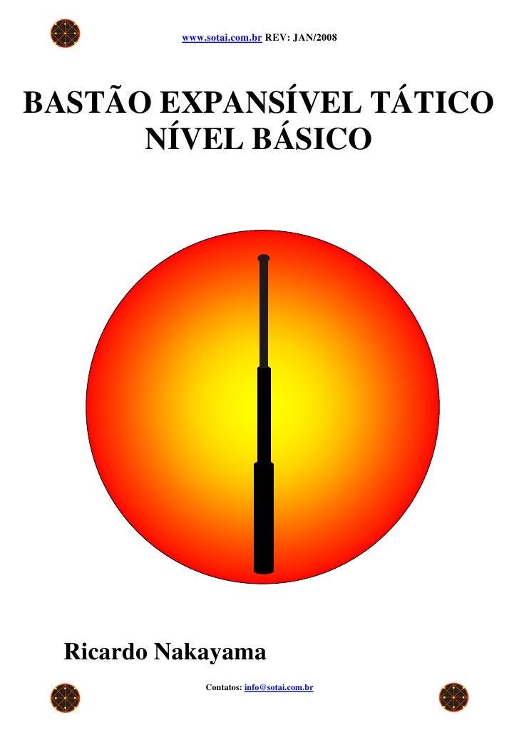 www.sotai.com.br REV: JAN/2008BASTÃO EXPANSÍVEL TÁTICO      NÍVEL BÁSICO  Ricardo Nakayama               Contatos: info@so...