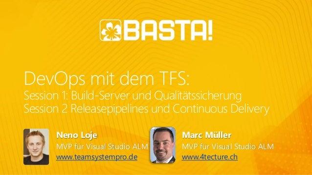 DevOps mit dem TFS: Session 1: Build-Server und Qualit�tssicherung Session 2 Releasepipelines und Continuous Delivery Neno...