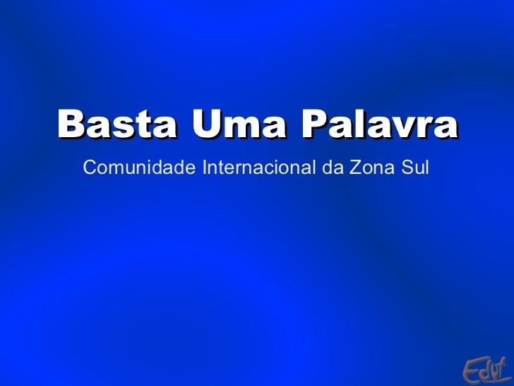 Basta Uma Palavra Comunidade Internacional da Zona Sul