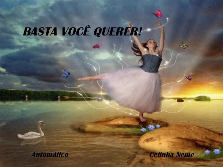 BASTA VOCÊ QUERER! Automático Celinha Neme