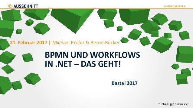 BPMN UND WORKFLOWS IN .NET – DAS GEHT! 21. Februar 2017 | Michael Prüfer & Bernd Rücker Basta! 2017 michael@pruefer.xyz