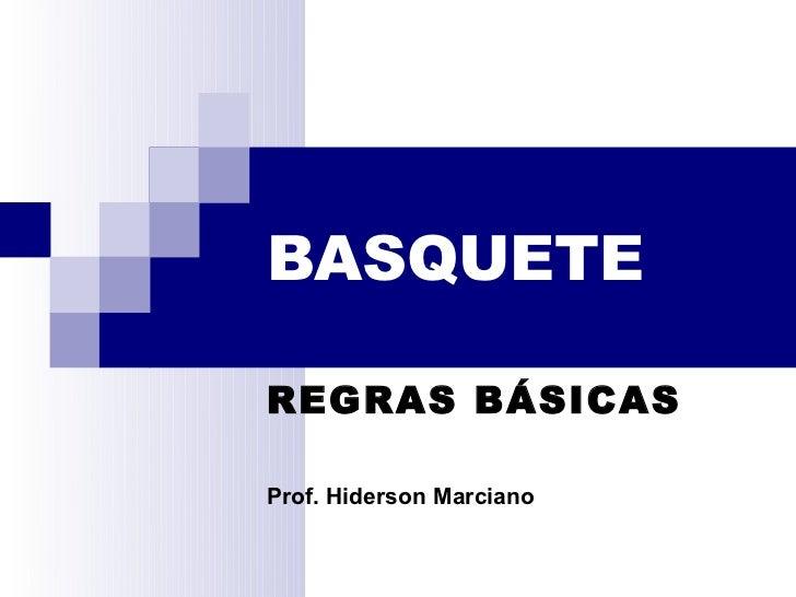 BASQUETEREGRAS BÁSICASProf. Hiderson Marciano