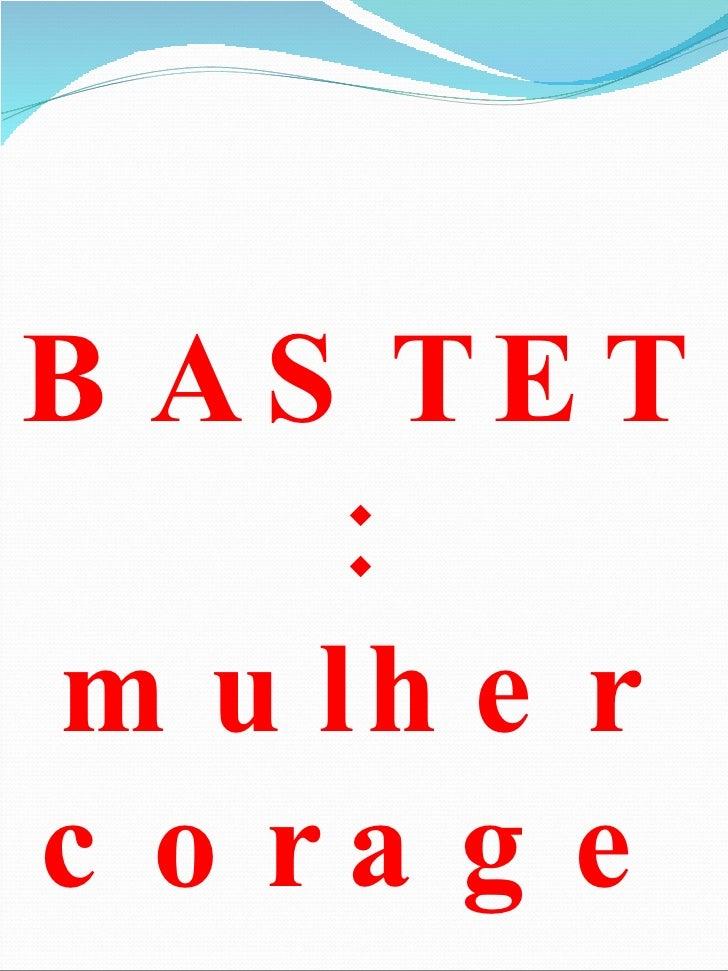 BASTET: mulher coragem