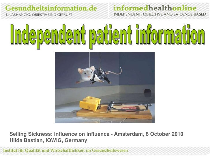 Independent patient information<br />Selling Sickness: Influence on influence - Amsterdam, 8 October 2010<br />Hilda Basti...
