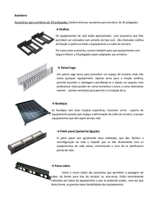 BastidoresAcessórios para armários de 19 polegadas: Existem diversos acessórios para armários de 19 polegadas.→ OrelhasOs ...