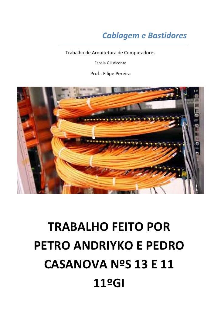 Cablagem e Bastidores    Trabalho de Arquitetura de Computadores                Escola Gil Vicente              Prof.: Fil...