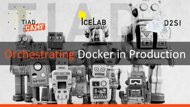 Orchestrating Docker in Production