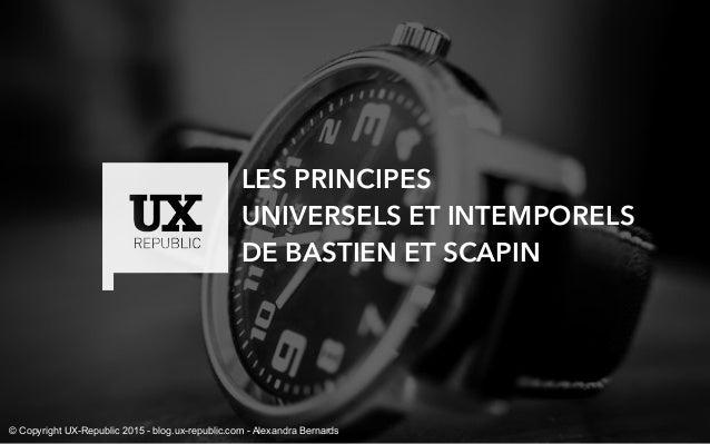 LES PRINCIPES UNIVERSELS ET INTEMPORELS DE BASTIEN ET SCAPIN © Copyright UX-Republic 2015 - blog.ux-republic.com - Alexand...
