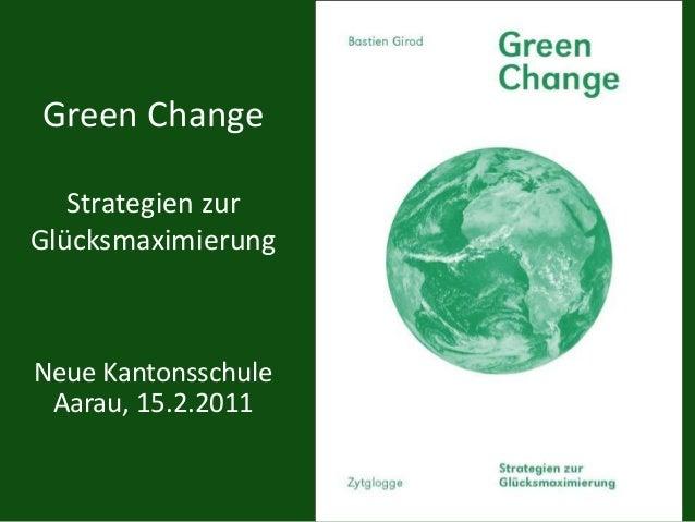 Green Change Strategien zur Glücksmaximierung Neue Kantonsschule Aarau, 15.2.2011
