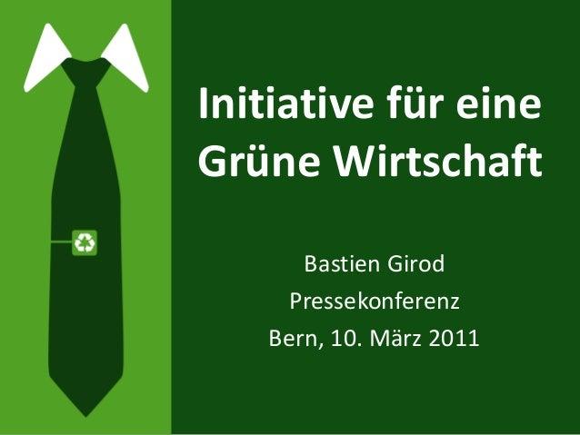 Initiative für eine Grüne Wirtschaft Bastien Girod Pressekonferenz Bern, 10. März 2011