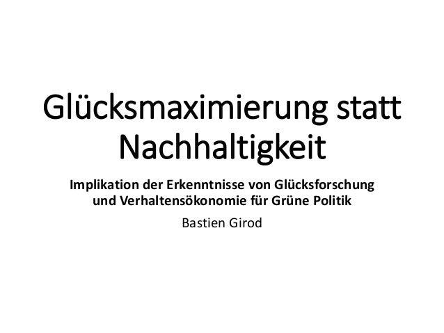 Glücksmaximierung statt Nachhaltigkeit Implikation der Erkenntnisse von Glücksforschung und Verhaltensökonomie für Grüne P...