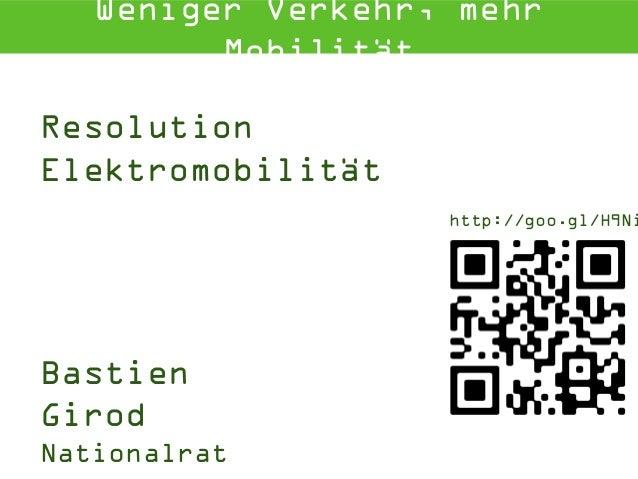 Resolution Elektromobilität Weniger Verkehr, mehr Mobilität Bastien Girod Nationalrat http://goo.gl/H9Ni