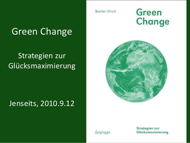Green Change Strategien zur Glücksmaximierung Jenseits, 2010.9.12