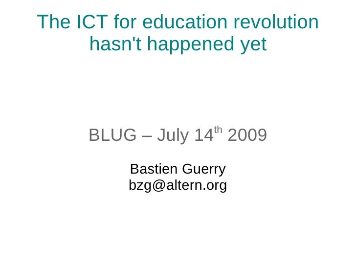 The ICT for education revolution       hasn't happened yet                          th      BLUG – July 14 2009           ...