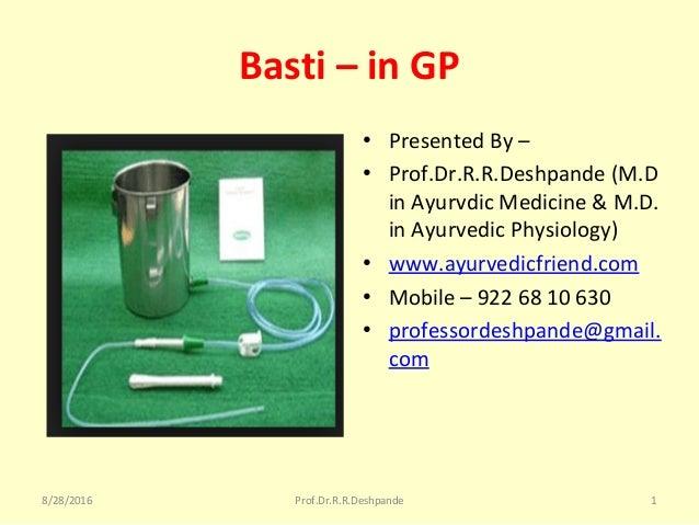 Basti–inGP • PresentedBy– • Prof.Dr.R.R.Deshpande(M.D inAyurvdicMedicine&M.D. inAyurvedicPhysiology) • www...