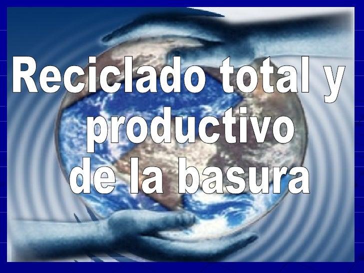 <ul>Reciclado total y productivo de la basura  </ul>