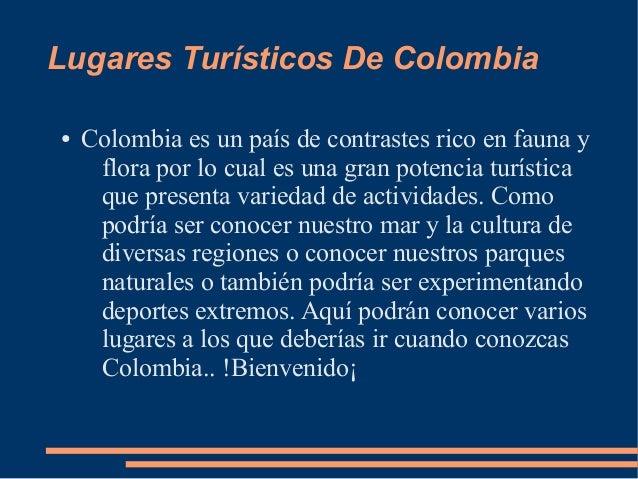 Lugares Turísticos De Colombia ● Colombia es un país de contrastes rico en fauna y flora por lo cual es una gran potencia ...