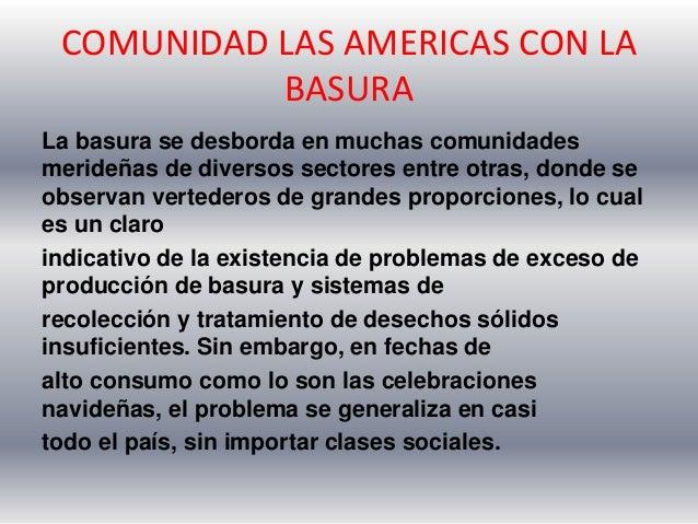COMUNIDAD LAS AMERICAS CON LA BASURA La basura se desborda en muchas comunidades merideñas de diversos sectores entre otra...