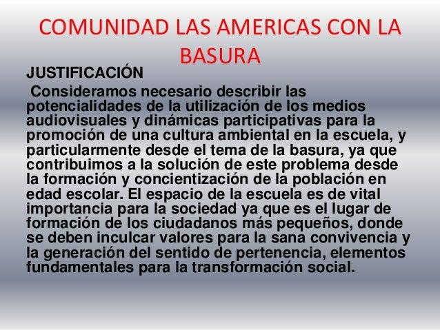 COMUNIDAD LAS AMERICAS CON LA BASURA JUSTIFICACIÓN Consideramos necesario describir las potencialidades de la utilización ...