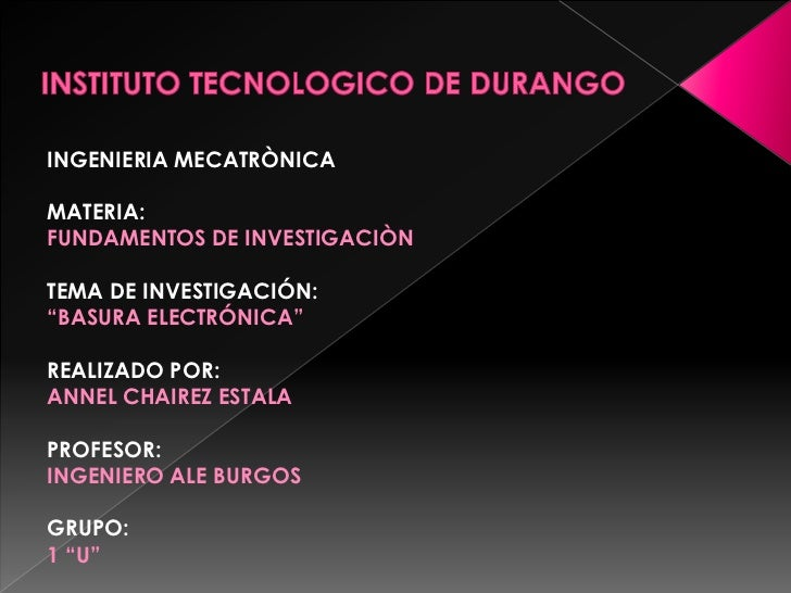 "INGENIERIA MECATRÒNICAMATERIA:FUNDAMENTOS DE INVESTIGACIÒNTEMA DE INVESTIGACIÓN:""BASURA ELECTRÓNICA""REALIZADO POR:ANNEL CH..."