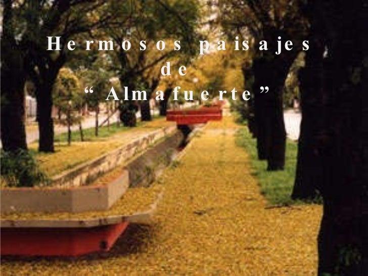 "Hermosos paisajes de  ""Almafuerte"""