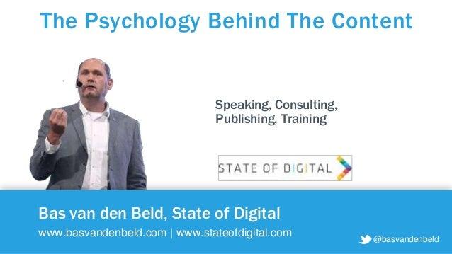 @basvandenbeld Bas van den Beld, State of Digital www.basvandenbeld.com | www.stateofdigital.com The Psychology Behind The...