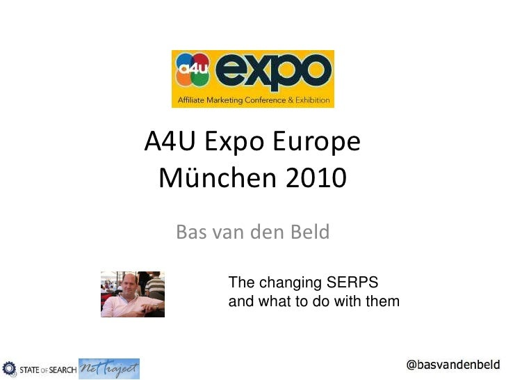 A4U Expo EuropeMünchen 2010<br />Bas van den Beld<br />The changing SERPS and what to do with them<br />