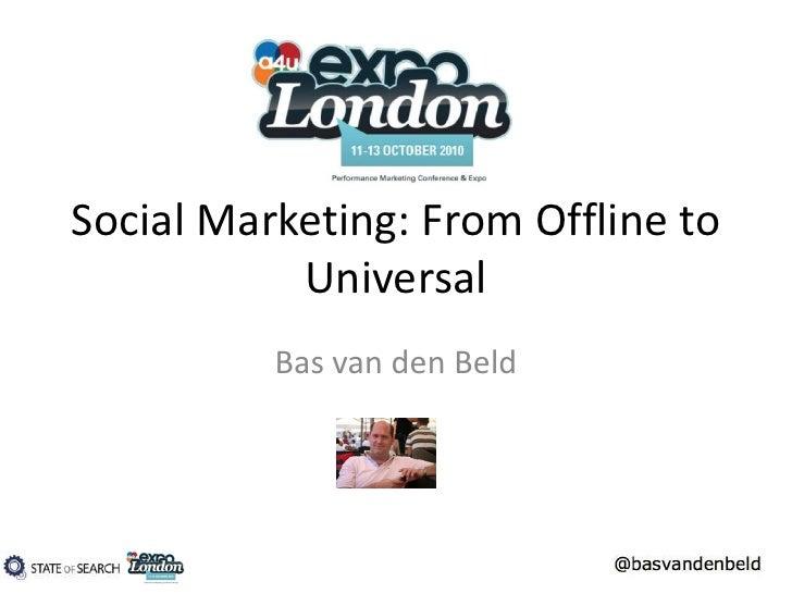 Social Marketing: From Offline to Universal<br />Bas van den Beld<br />