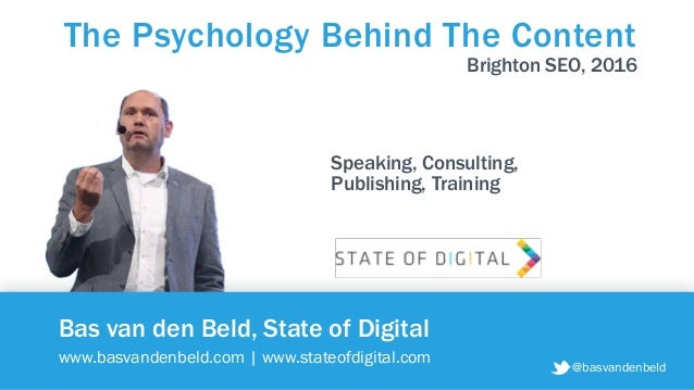 @basvandenbeld Bas van den Beld, State of Digital www.basvandenbeld.com   www.stateofdigital.com The Psychology Behind The...