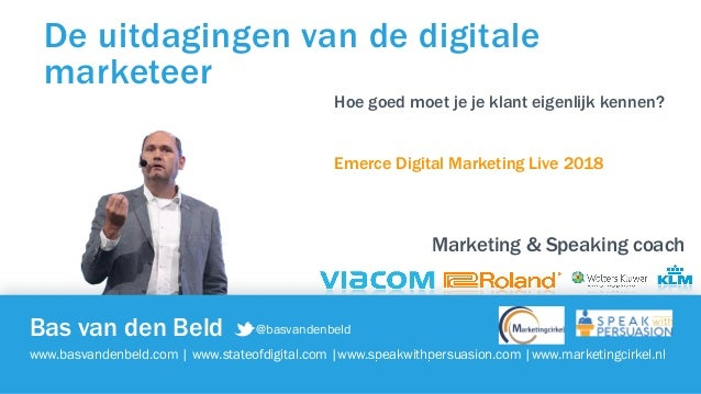 @basvandenbeld   www.basvandenbeld.com   www.marketingcirkel.nl   www.speakwithpersuasion.com   Bas van den Beld www.basva...