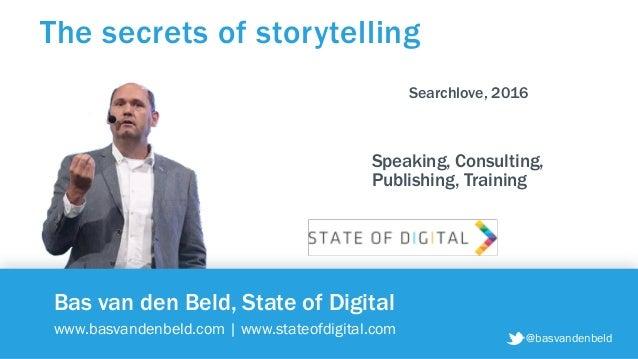 @basvandenbeld Bas van den Beld, State of Digital www.basvandenbeld.com | www.stateofdigital.com The secrets of storytelli...