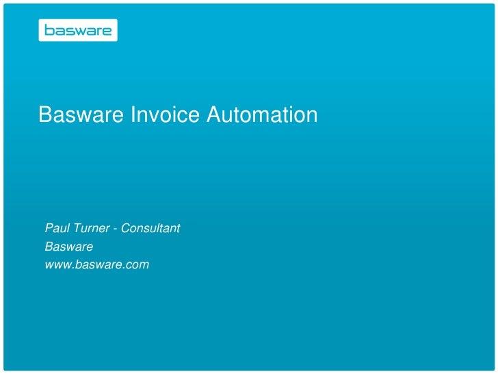 Basware Invoice Automation    Paul Turner - Consultant Basware www.basware.com