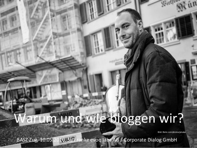 Warumundwiebloggenwir? BASZZug,10.05.2016,SuFrankeevoqlabsAG/CorporateDialogGmbH Bild: flickr.com/photos/...