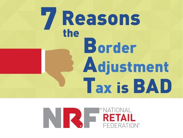 Reasons7 Border Adjustment Tax Is BAD The ...