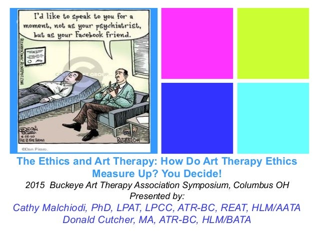 + The Ethics and Art Therapy: How Do Art Therapy Ethics Measure Up? You Decide! 2015 Buckeye Art Therapy Association Sympo...
