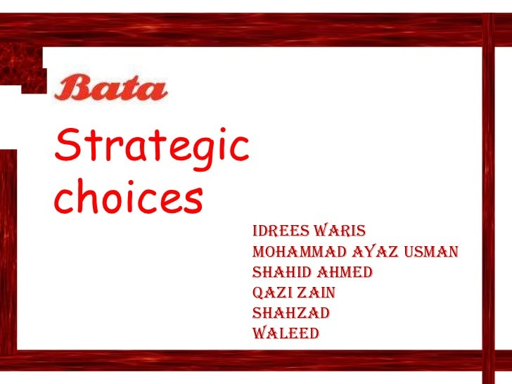 Strategic choices<br />Idreeswaris<br />Mohammad ayazusman<br />Shahidahmed<br />Qazizain<br />Shahzad<br />waleed<br />
