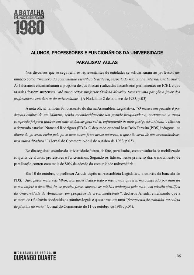 36 ALUNOS, PROFESSORES E FUNCIONÁRIOS DA UNIVERSIDADE PARALISAM AULAS Nos discursos que se seguiram, os representantes de ...