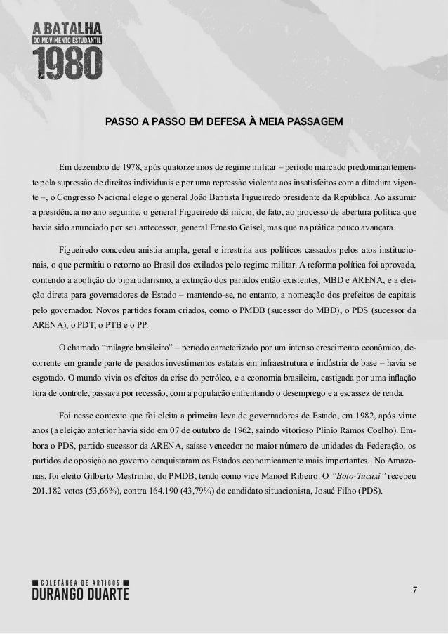 7 PASSO A PASSO EM DEFESA À MEIA PASSAGEM  Em dezembro de 1978, após quatorze anos de regime militar – período marcado pr...