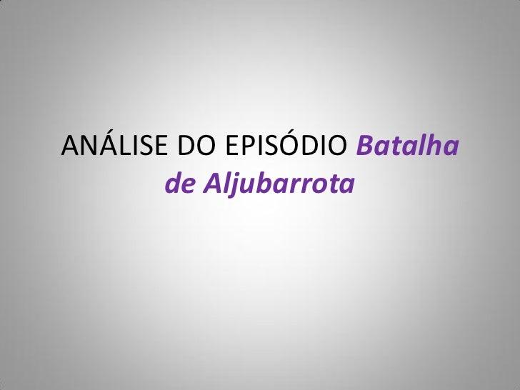 ANÁLISE DO EPISÓDIO Batalha       de Aljubarrota