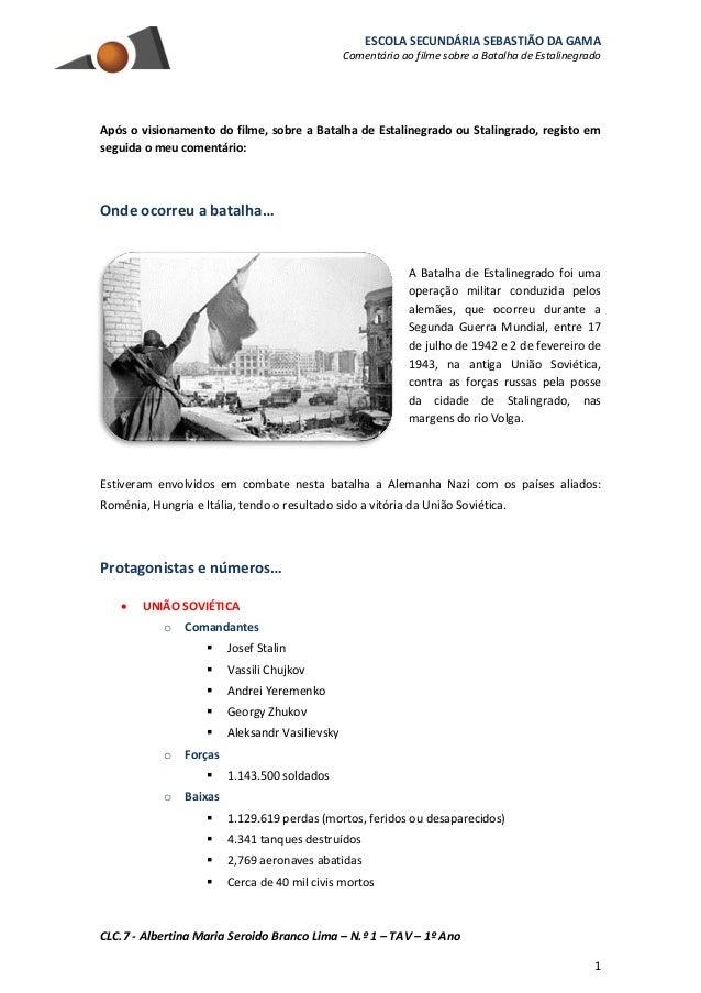 ESCOLA SECUNDÁRIA SEBASTIÃO DA GAMA Comentário ao filme sobre a Batalha de Estalinegrado CLC.7 - Albertina Maria Seroido B...