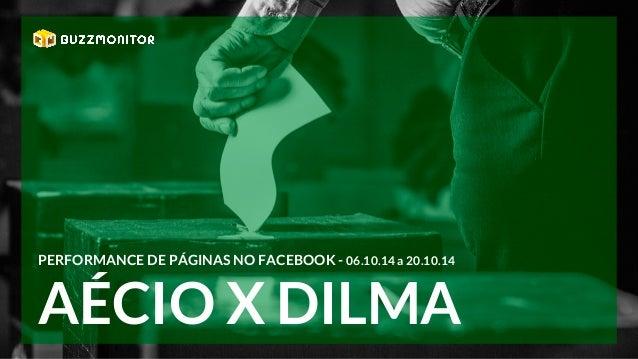 PERFORMANCE DE PÁGINAS NO FACEBOOK - 06.10.14 a 20.10.14  AÉCIO X DILMA