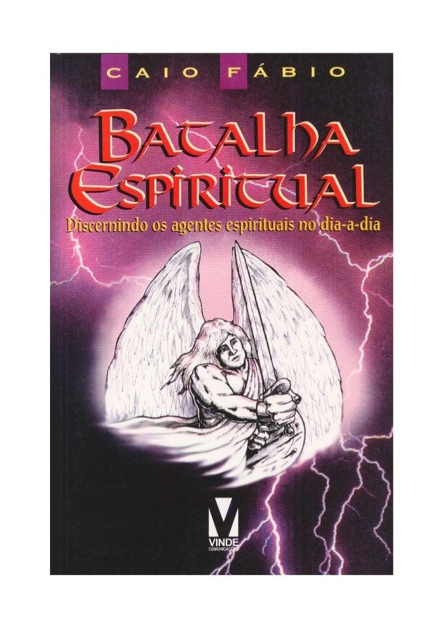 - 2 - SUMÁRIO INTRODUÇÃO 4 CAPÍTULO I 6 Aspectos positivos e negativos da Batalha Espiritual CAPÍTULO II 16 Discernindo pr...