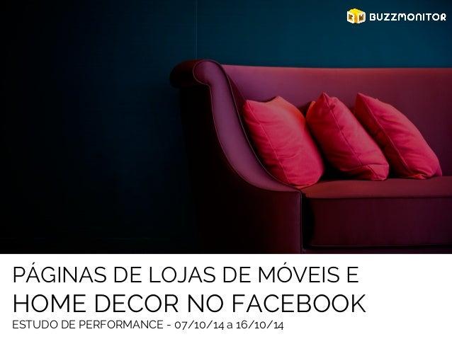 PÁGINAS DE LOJAS DE MÓVEIS E  HOME DECOR NO FACEBOOK  ESTUDO DE PERFORMANCE - 07/10/14 a 16/10/14