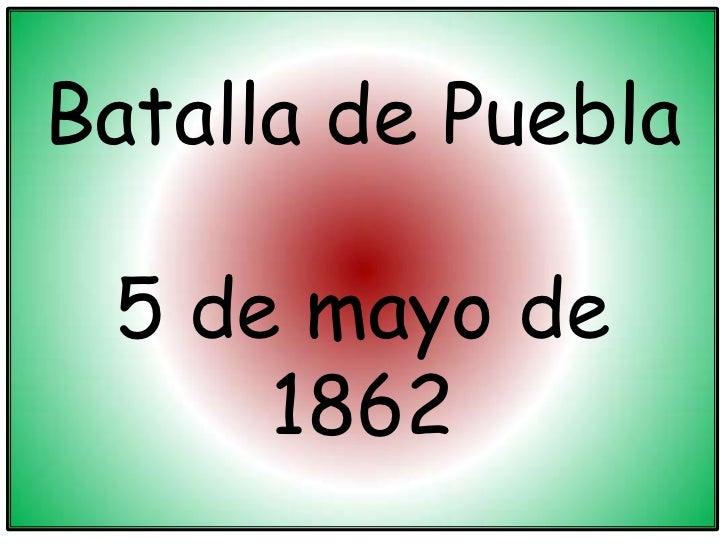 Batalla de Puebla<br />5 de mayo de 1862<br />