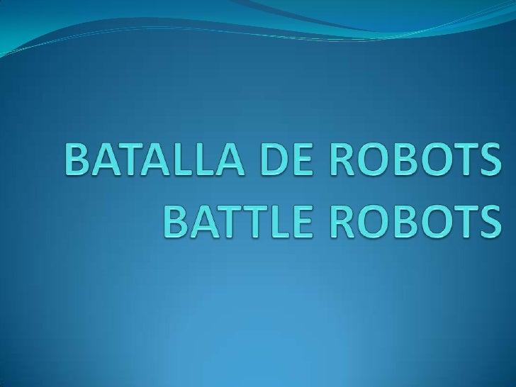 BATALLA DE ROBOTSBATTLE ROBOTS<br />